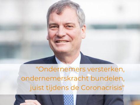 """""""Ondernemers versterken, ondernemerskracht bundelen, juist tijdens de Coronacrisis"""" – Eric van Schagen"""
